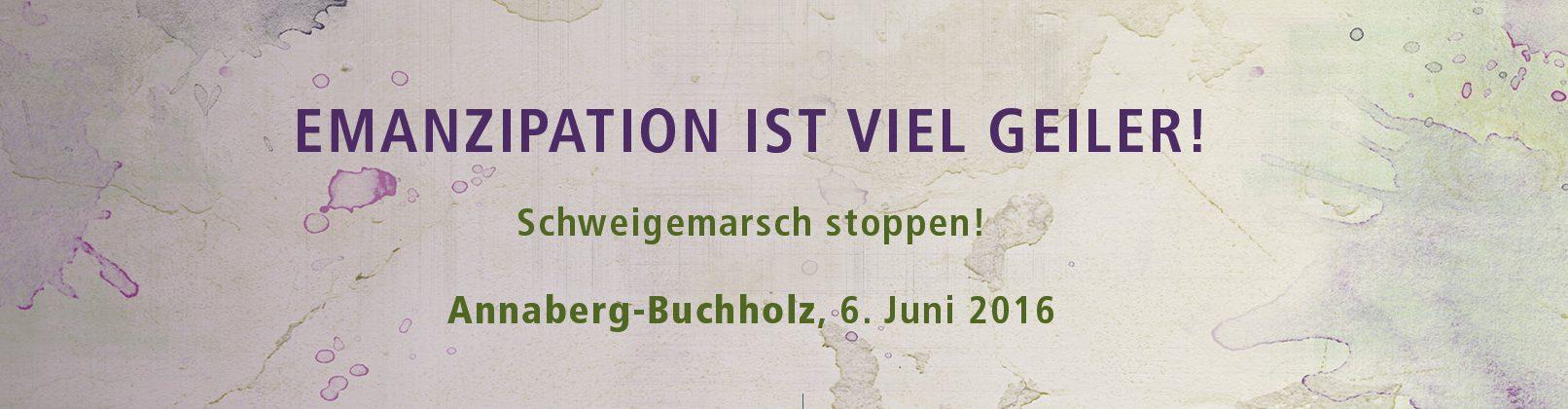 Emazipation ist viel geiler! Schweigemarsch stoppen! Annaberg-Buchholz 6. Juni 2016